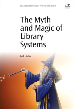 Book The Myth And Magic Of Library Systems by Keith J. Kelley