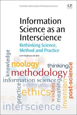 Book Information Science As An Interscience: Rethinking Science, Method And Practice by Fanie De Beer