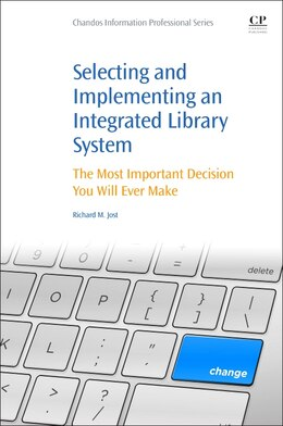 Book Selecting And Implementing An Integrated Library System: The Most Important Decision You Will Ever… by Richard M Jost