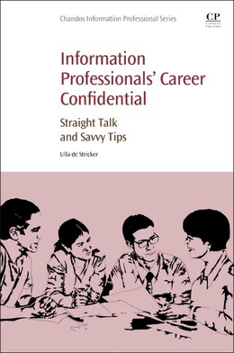 Book Information Professionals' Career Confidential: Straight Talk And Savvy Tips by Ulla De Stricker