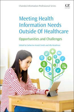 Book Meeting Health Information Needs Outside Of Healthcare: Opportunities And Challenges by Catherine Arnott Smith