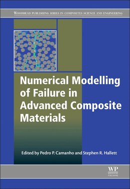 Book Numerical Modelling Of Failure In Advanced Composite Materials by Pedro P. Camanho
