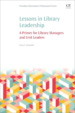 Book Lessons In Library Leadership: A Primer For Library Managers And Unit Leaders by Corey Halaychik