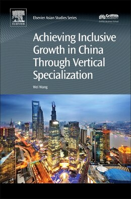 Book Achieving Inclusive Growth In China Through Vertical Specialization by Wei Wang