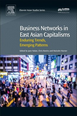 Book Business Networks In East Asian Capitalisms: Enduring Trends, Emerging Patterns by Jane Nolan