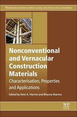 Book Nonconventional And Vernacular Construction Materials: Characterisation, Properties And Applications by Kent A Harries