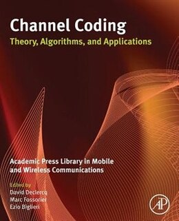 Book Channel Coding: Theory, Algorithms, And Applications: Academic Press Library In Mobile And Wireless… by David Declercq