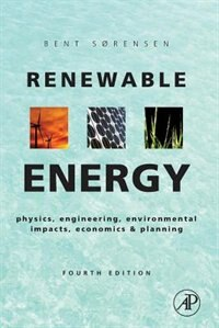 Book Renewable Energy: Physics, Engineering, Environmental Impacts, Economics And Planning by Bent Sorensen