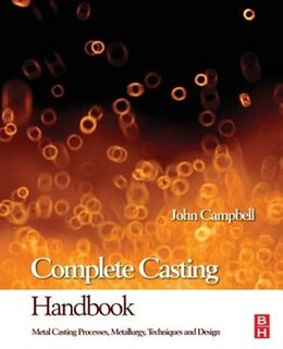 Book Complete Casting Handbook: Metal Casting Processes, Techniques And Design by John Campbell