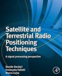 Satellite And Terrestrial Radio Positioning Techniques: A Signal Processing Perspective