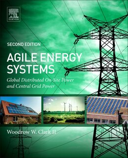 Book Agile Energy Systems: Global Distributed On-site And Central Grid Power by Woodrow W. W. Clark