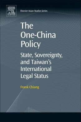 Book The One-china Policy: State, Sovereignty, And Taiwan's International Legal Status by Frank Chiang