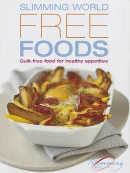 Book Slimming World's Free Foods: 120 Guilt-free Recipes For Healthy Appetites by Slimming World