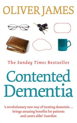 Book Contented Dementia: 24-hour Wraparound Care For Lifelong Well-being by Oliver James