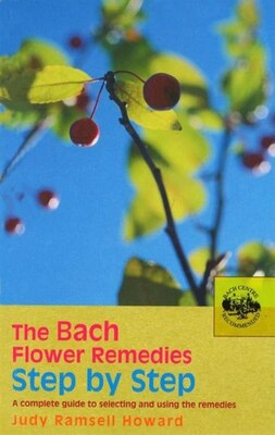 Book The Bach Flower Remedies Step by Step: A Complete Guide to Selecting and Using the Remedies by Judy Howard