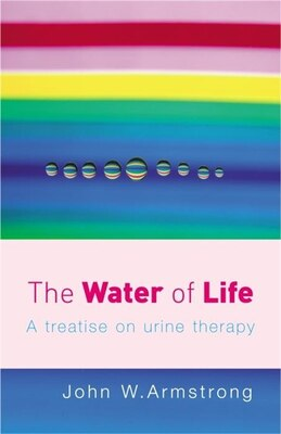 Book The Water of Life: A Treatise of Urine Therapy by Jennifer Armstrong