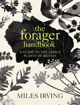 Book The Forager Handbook: A Guide To The Edible Plants Of Britain by Miles Irving