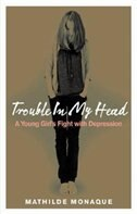 Book Trouble In My Head: A Young Girl's Fight With Depression by Mathilde Monaque