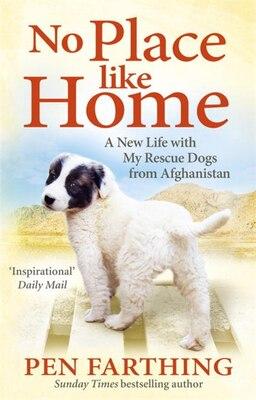 Book No Place Like Home: A New Life With My Rescue Dogs From Afghanistan by Pen Farthing