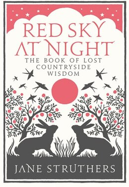 Book Red Sky At Night: The Book Of Lost Countryside Wisdom by Jane Struthers