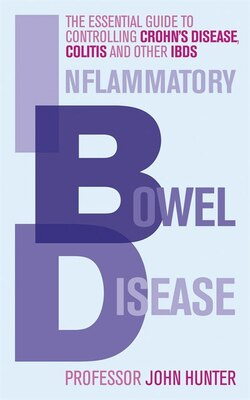 Book Inflammatory Bowel Disease: The Essential Guide To Controlling Crohn's Disease, Colitis And Other… by John Hunter