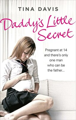 Book Daddy's Little Secret: Pregnant At 14 And There's Only One Man Who Can Be The Father by Tina Davis