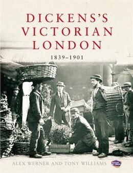 Book Dickens's Victorian London: 1839-1901 by Alex Werner