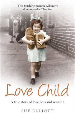 Book Love Child: A True Story Of Love, Loss And Reunion by Sue Elliott