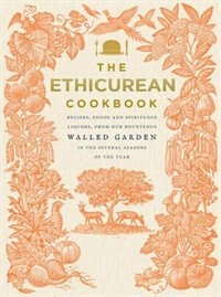 Book The Ethicurean Cookbook: Recipes, Foods And Spirituous Liquors, From Our Bounteous Walled Garden In… by Anonymus