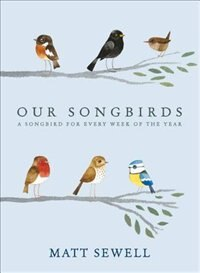 Book Our Songbirds: A Songbird For Every Week Of The Year by Matt Sewell
