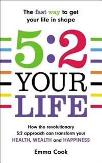 Book 5.2. Your Life: How The Revolutionary 5:2 Approach Can Transform Your Health, Wealth And Happiness by Emma Ford