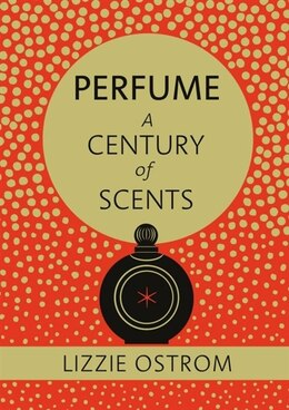 Book Perfume: A Century Of Scents by Lizzie Ostrom
