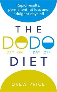 Book The Dodo Diet: Rapid Results, Permanent Fat Loss And Indulgent Days Off by Drew Price