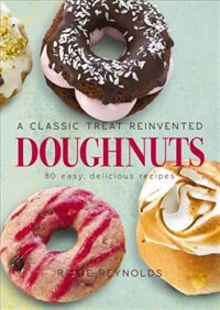 Book Doughnuts: A Classic Treat Reinvented--60 Easy, Delicious Recipes by Rosie Reynolds
