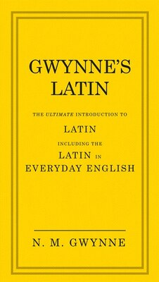 Book Gwynne's Latin: The Ultimate Introduction To Latin Including The Latin In Everyday English by N.m. Gwynne