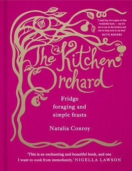 Book The Kitchen Orchard: Fridge Foraging And Simple Feasts by Natalia Conroy