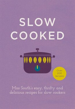 Book Slow Cooked: Miss South's Easy, Thrifty And Delicious Recipes For Slow Cookers by Miss South