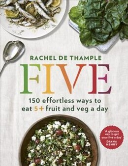 Book Five: 150 Effortless Ways To Eat 5+ Fruit And Veg A Day by Rachel De Thample
