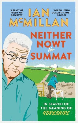 Book Neither Nowt Nor Summat: In Search Of The Meaning Of Yorkshire by Ian Mcmillan