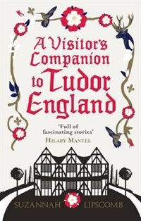 Book A Visitor's Companion To Tudor England by Suzannah Lipscomb