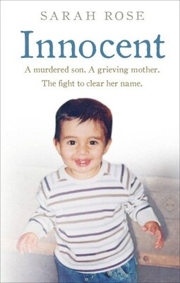 Book Innocent: A Murdered Son. A Grieving Mother. The Fight To Clear Her Name. by Sarah Rose