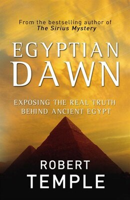 Book Egyptian Dawn: Exposing The Real Truth Behind Ancient Egypt by Robert Temple