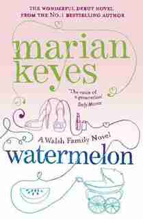 Watermelon: A Walsh Family Novel by Marian Keyes