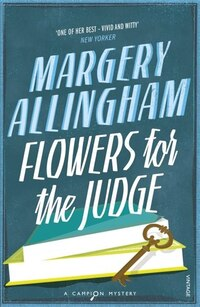 Flowers For The Judge: A Campion Mystery