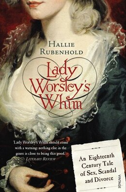 Book Lady Worsley's Whim: An Eighteenth-century Tale Of Sex, Scandal And Divorce by Hallie Rubenhold