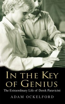 Book In The Key Of Genius: The Extraordinary Life Of Derek Paravicini by Adam Ockelford