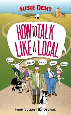 Book How To Talk Like A Local: From Cockney To Geordie by Susie Dent