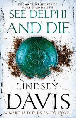 Book See Delphi And Die: A Marcus Didius Falco Novel by Lindsey Davis