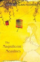 The Magnificent Meaulnes (le Grand Meaulnes): (le Grand Meaulnes)