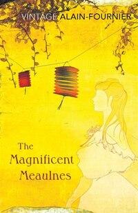 The Magnificent Meaulnes (le Grand Meaulnes): (le Grand Meaulnes)